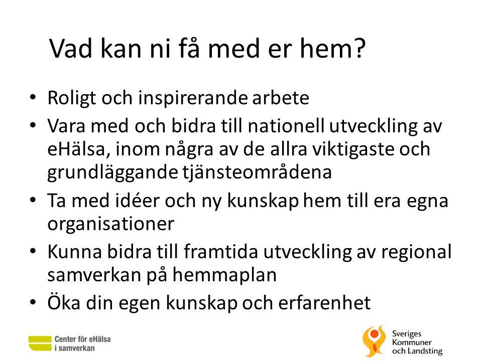 Vad kan ni få med er hem? • Roligt och inspirerande arbete • Vara med och bidra till nationell utveckling av eHälsa, inom några av de allra viktigaste