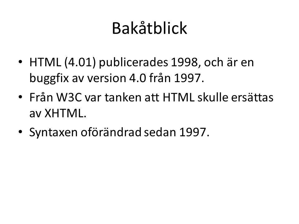 Problem med XHTML • XHTML 2 är inte bakåtkompatibelt • XHTML 2 är svår att implementera i webbläsarna.