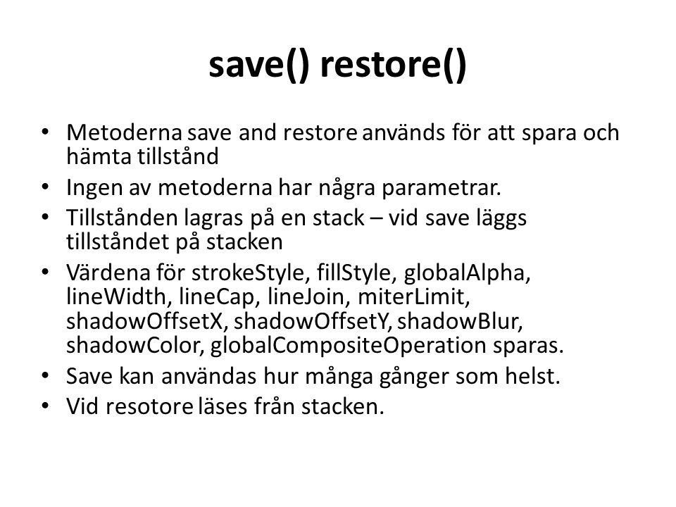 save() restore() • Metoderna save and restore används för att spara och hämta tillstånd • Ingen av metoderna har några parametrar.