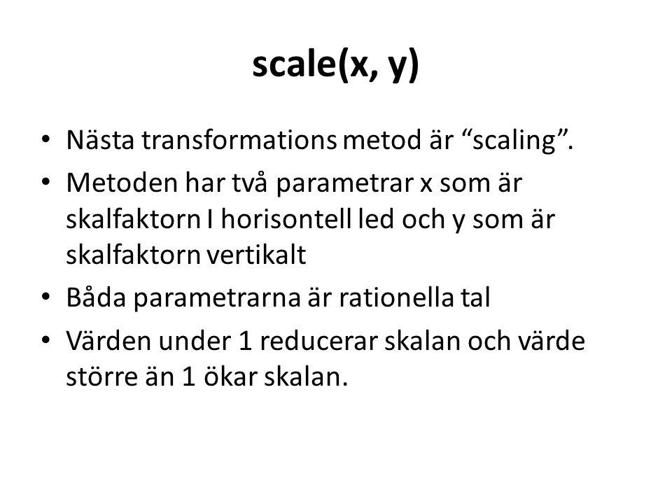 scale(x, y) • Nästa transformations metod är scaling .