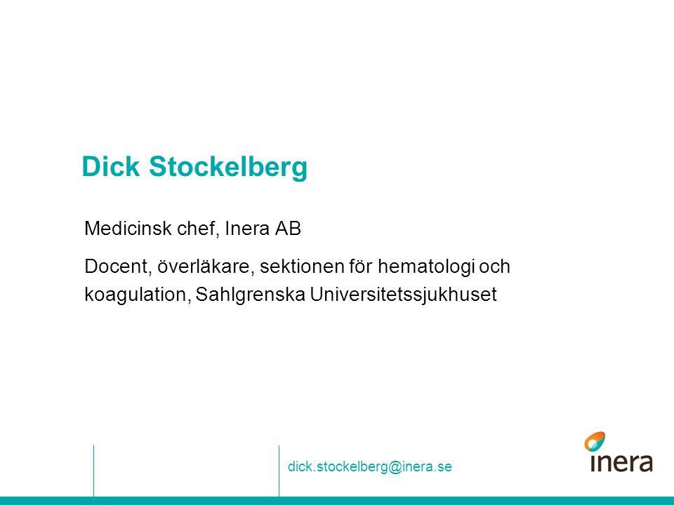 Dick Stockelberg Medicinsk chef, Inera AB Docent, överläkare, sektionen för hematologi och koagulation, Sahlgrenska Universitetssjukhuset dick.stockel