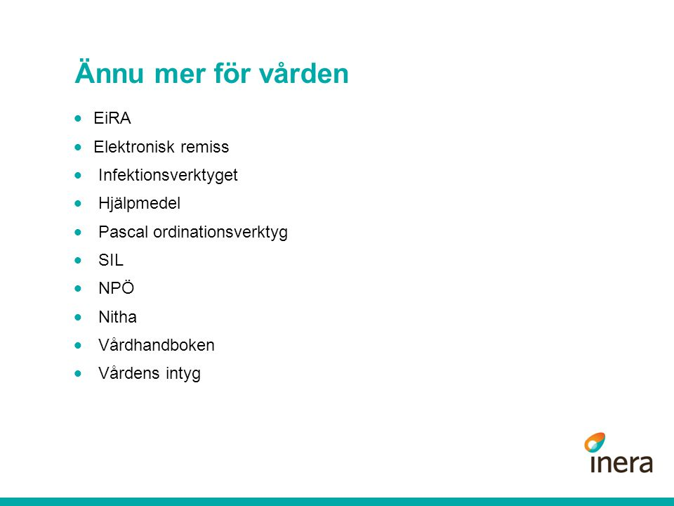 Ännu mer för vården  EiRA  Elektronisk remiss  Infektionsverktyget  Hjälpmedel  Pascal ordinationsverktyg  SIL  NPÖ  Nitha  Vårdhandboken  V