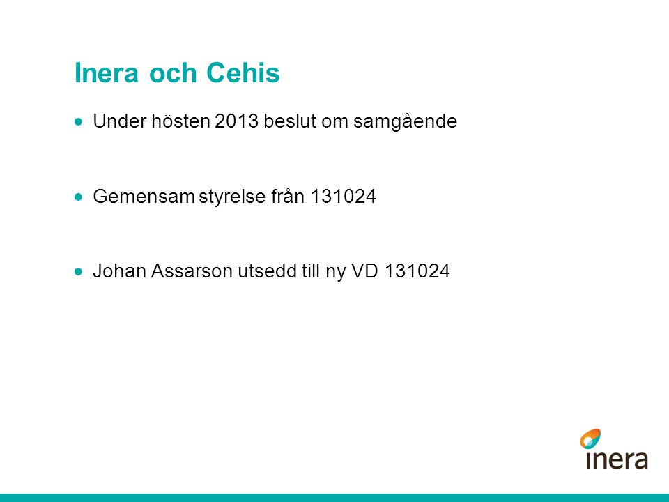 Inera och Cehis  Under hösten 2013 beslut om samgående  Gemensam styrelse från 131024  Johan Assarson utsedd till ny VD 131024