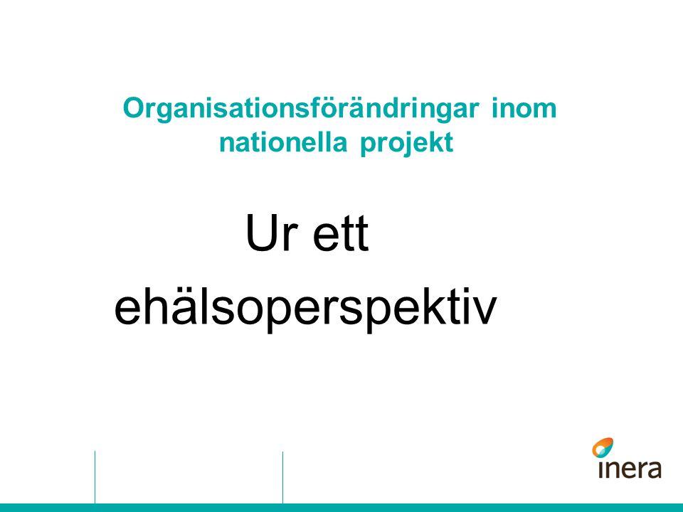 Organisationsförändringar inom nationella projekt Ur ett ehälsoperspektiv