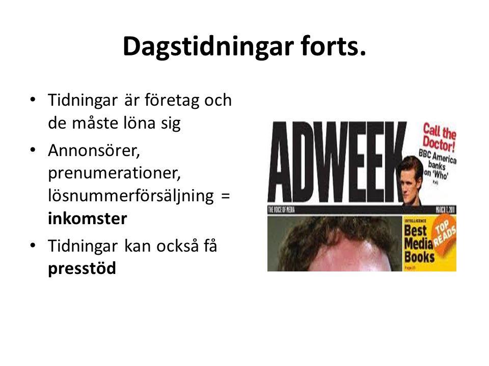Dagstidningar forts. • Tidningar är företag och de måste löna sig • Annonsörer, prenumerationer, lösnummerförsäljning = inkomster • Tidningar kan ocks