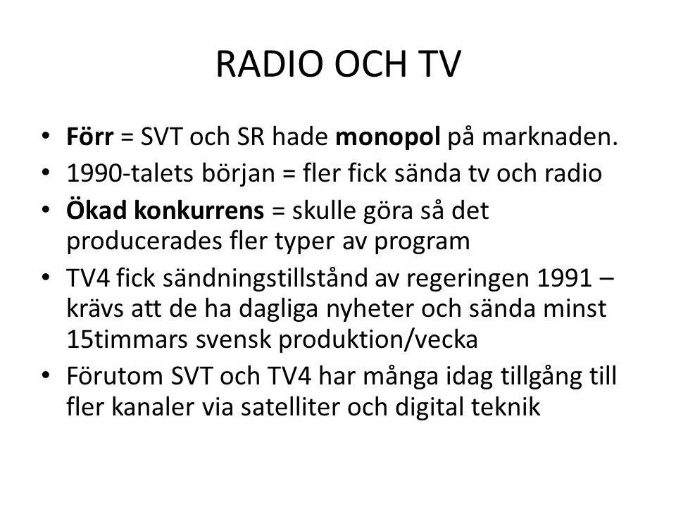 RADIO OCH TV • Förr = SVT och SR hade monopol på marknaden. • 1990-talets början = fler fick sända tv och radio • Ökad konkurrens = skulle göra så det