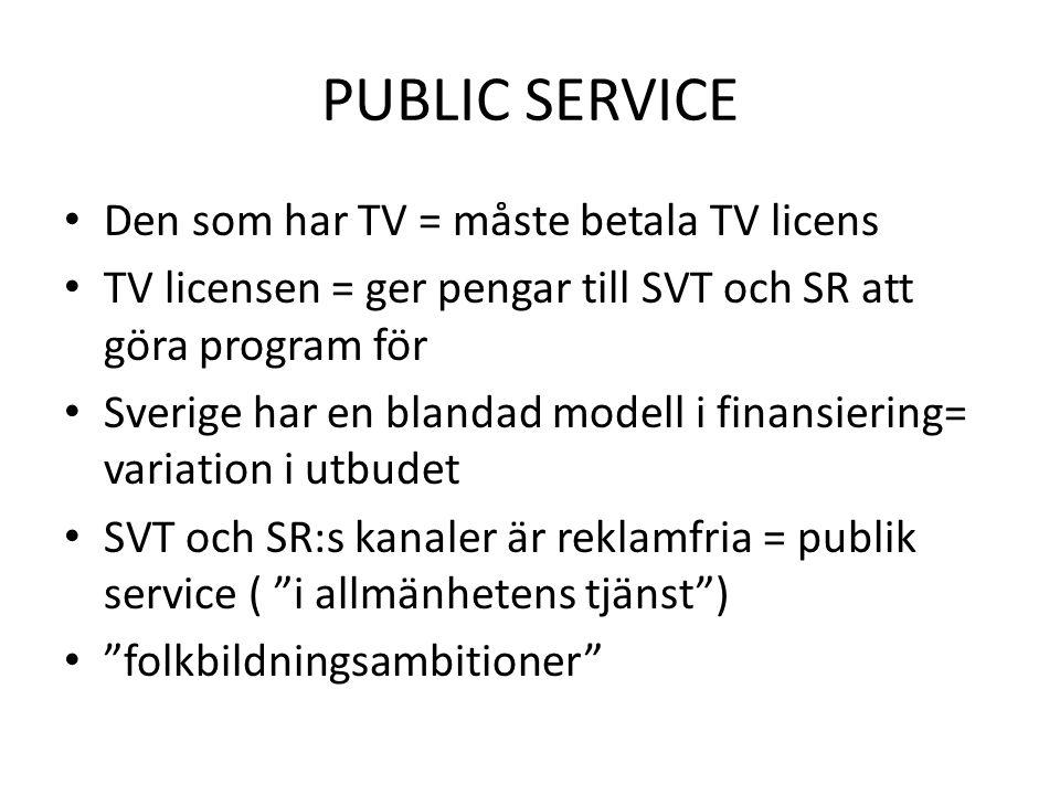 PUBLIC SERVICE • Den som har TV = måste betala TV licens • TV licensen = ger pengar till SVT och SR att göra program för • Sverige har en blandad mode