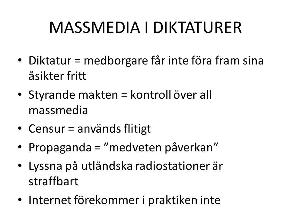 MASSMEDIA I DIKTATURER • Diktatur = medborgare får inte föra fram sina åsikter fritt • Styrande makten = kontroll över all massmedia • Censur = använd