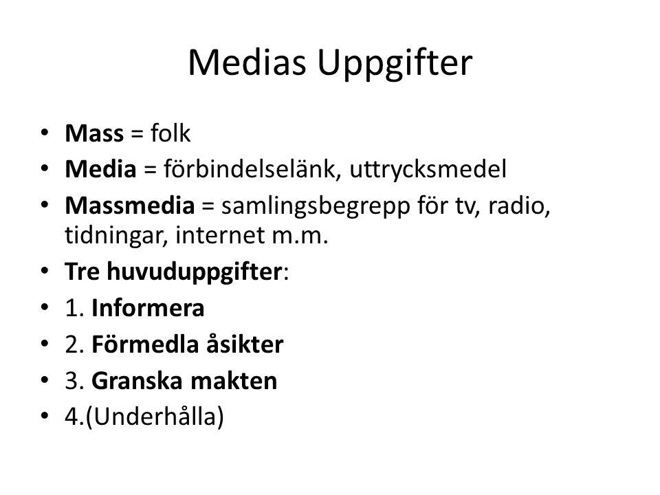 Medias Uppgifter • Mass = folk • Media = förbindelselänk, uttrycksmedel • Massmedia = samlingsbegrepp för tv, radio, tidningar, internet m.m. • Tre hu