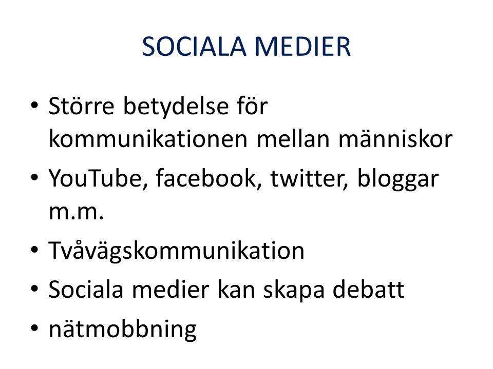 SOCIALA MEDIER • Större betydelse för kommunikationen mellan människor • YouTube, facebook, twitter, bloggar m.m. • Tvåvägskommunikation • Sociala med
