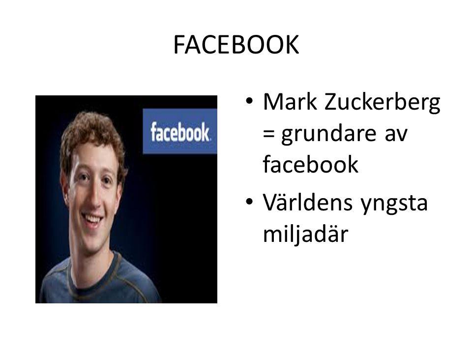 FACEBOOK • Mark Zuckerberg = grundare av facebook • Världens yngsta miljadär