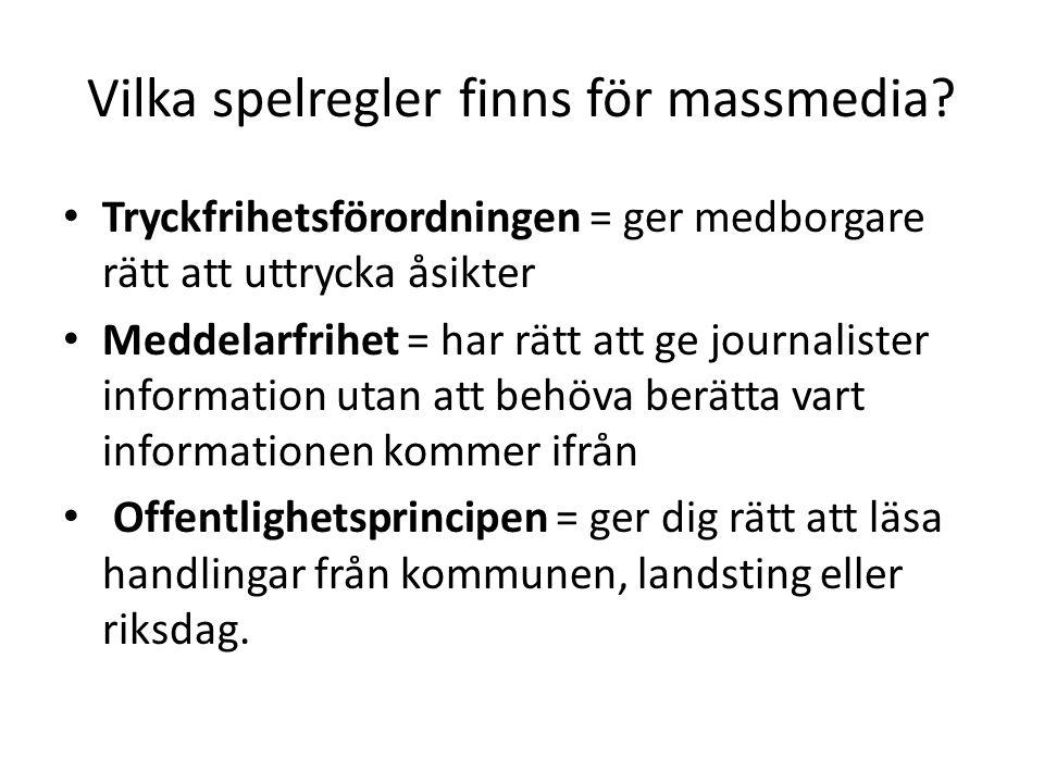 Vilka spelregler finns för massmedia? • Tryckfrihetsförordningen = ger medborgare rätt att uttrycka åsikter • Meddelarfrihet = har rätt att ge journal