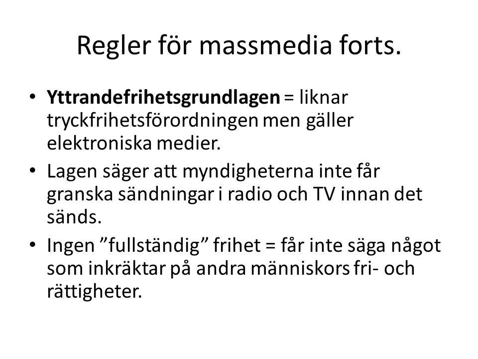 Regler för massmedia forts. • Yttrandefrihetsgrundlagen = liknar tryckfrihetsförordningen men gäller elektroniska medier. • Lagen säger att myndighete