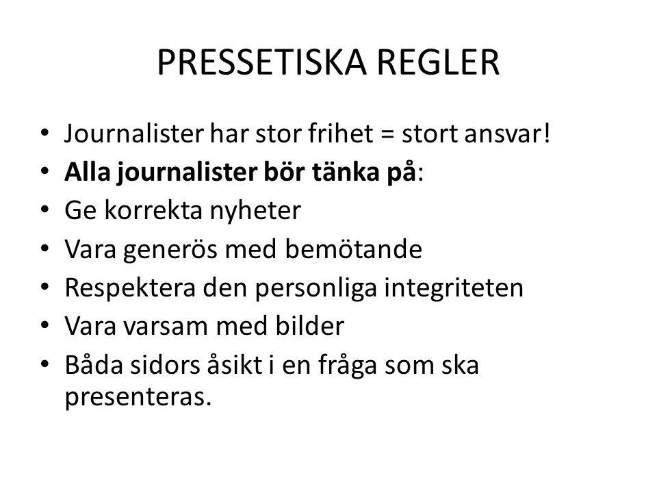 PRESSETISKA REGLER • Journalister har stor frihet = stort ansvar! • Alla journalister bör tänka på: • Ge korrekta nyheter • Vara generös med bemötande