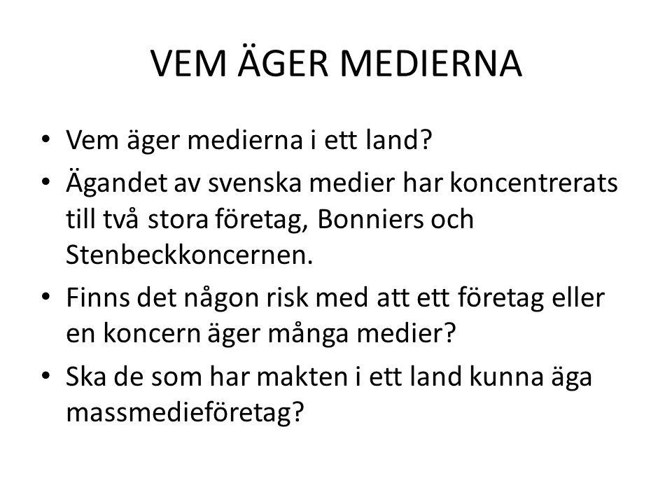 VEM ÄGER MEDIERNA • Vem äger medierna i ett land? • Ägandet av svenska medier har koncentrerats till två stora företag, Bonniers och Stenbeckkoncernen