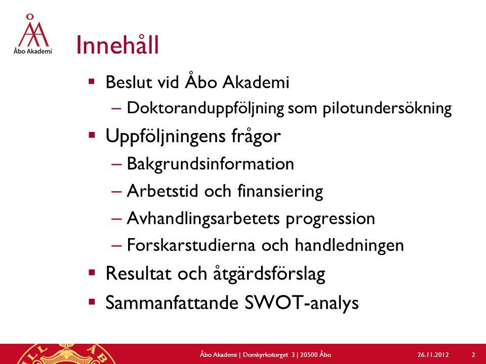 Innehåll  Beslut vid Åbo Akademi – Doktoranduppföljning som pilotundersökning  Uppföljningens frågor – Bakgrundsinformation – Arbetstid och finansie