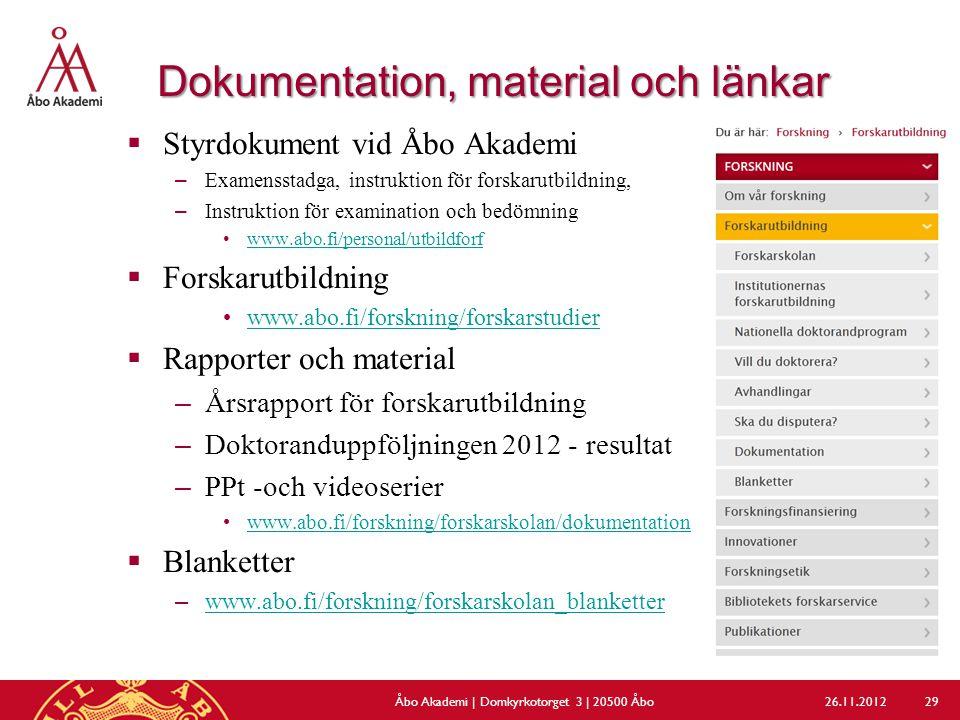 Dokumentation, material och länkar  Styrdokument vid Åbo Akademi –Examensstadga, instruktion för forskarutbildning, –Instruktion för examination och