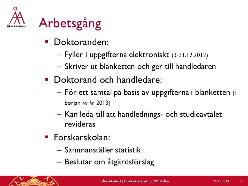 Aktuell information på webben: www.abo.fi/forskning/forskarstudier www.abo.fi/forskning/forskarstudier 26.11.2012Åbo Akademi   Domkyrkotorget 3   20500 Åbo 28