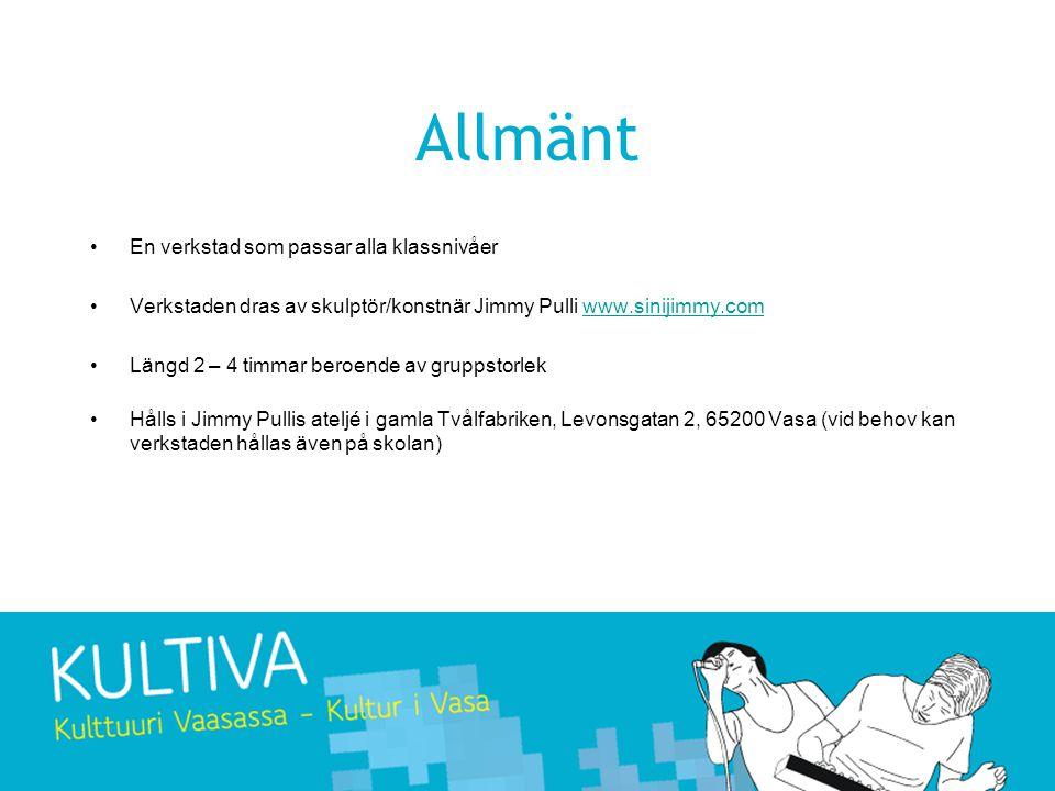 Allmänt •En verkstad som passar alla klassnivåer •Verkstaden dras av skulptör/konstnär Jimmy Pulli www.sinijimmy.comwww.sinijimmy.com •Längd 2 – 4 tim