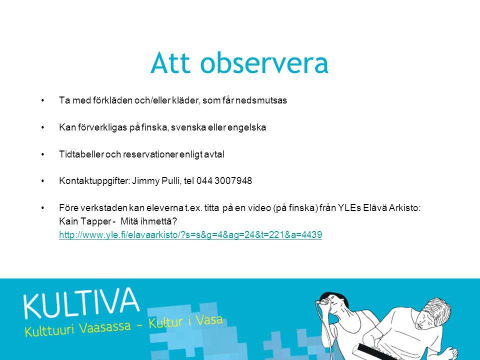 Att observera •Ta med förkläden och/eller kläder, som får nedsmutsas •Kan förverkligas på finska, svenska eller engelska •Tidtabeller och reservatione