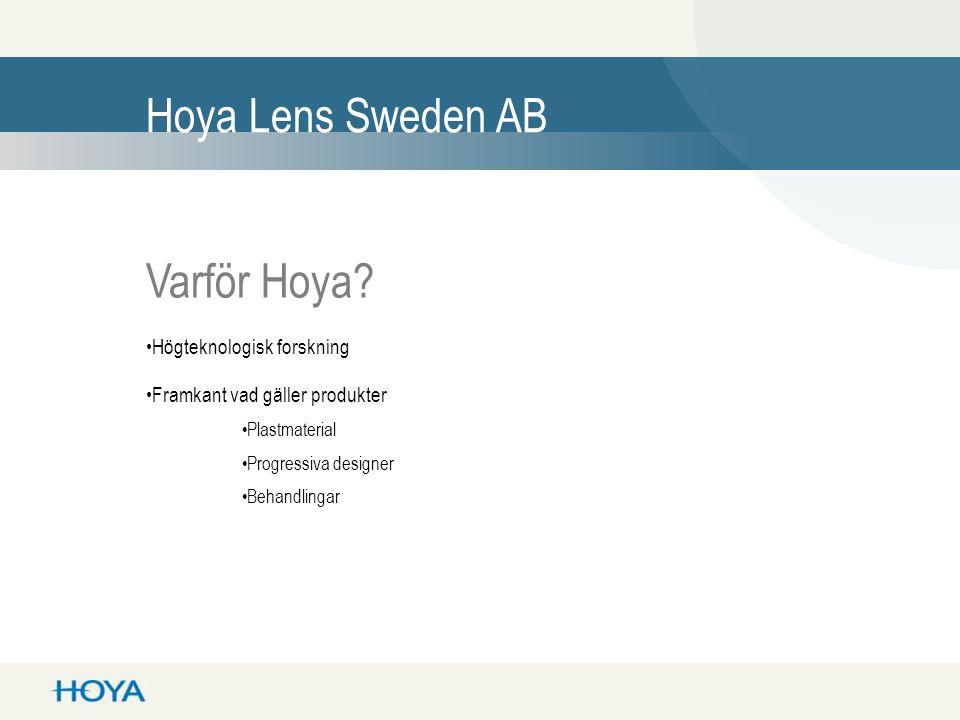 Hoya Lens Sweden AB Varför Hoya? •Högteknologisk forskning •Framkant vad gäller produkter •Plastmaterial •Progressiva designer •Behandlingar