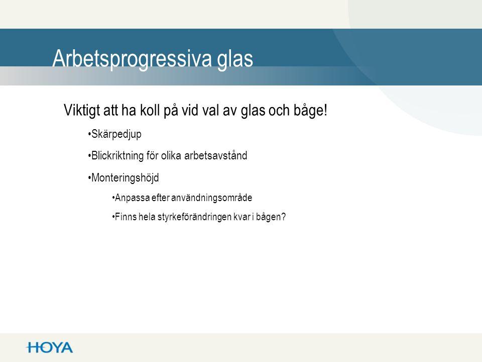 Arbetsprogressiva glas Viktigt att ha koll på vid val av glas och båge! •Skärpedjup •Blickriktning för olika arbetsavstånd •Monteringshöjd •Anpassa ef