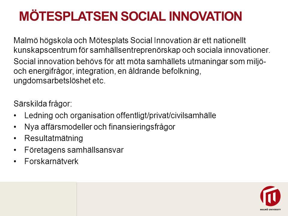 2010 05 04 MÖTESPLATSEN SOCIAL INNOVATION Malmö högskola och Mötesplats Social Innovation är ett nationellt kunskapscentrum för samhällsentreprenörskap och sociala innovationer.