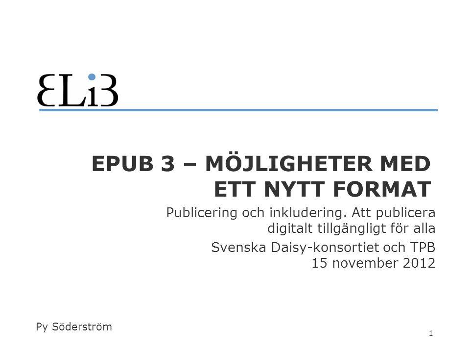 1 EPUB 3 – MÖJLIGHETER MED ETT NYTT FORMAT Publicering och inkludering.