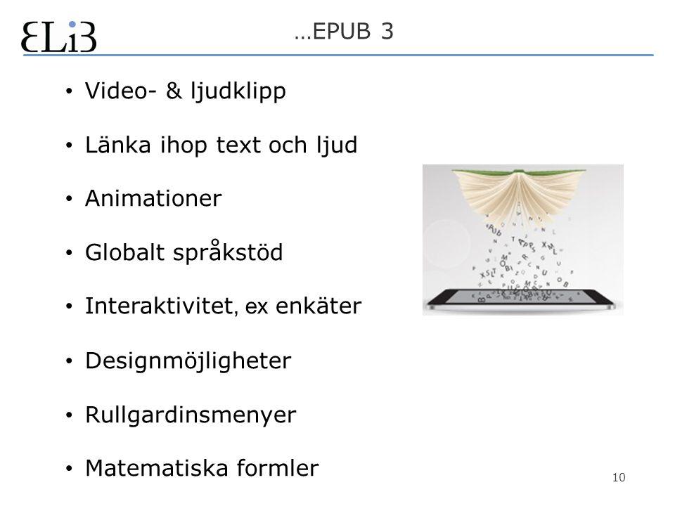 10 • Video- & ljudklipp • Länka ihop text och ljud • Animationer • Globalt språkstöd • Interaktivitet, ex enkäter • Designmöjligheter • Rullgardinsmenyer • Matematiska formler …EPUB 3