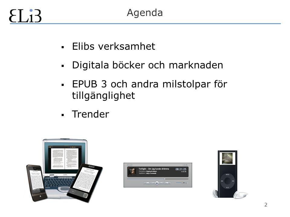 2 Agenda  Elibs verksamhet  Digitala böcker och marknaden  EPUB 3 och andra milstolpar för tillgänglighet  Trender