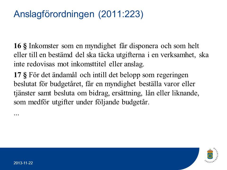 2013-11-22 Anslagförordningen (2011:223) 16 § Inkomster som en myndighet får disponera och som helt eller till en bestämd del ska täcka utgifterna i e