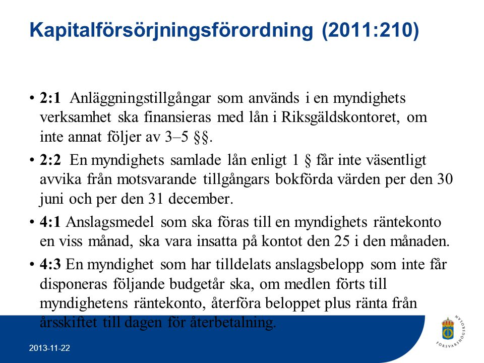 2013-11-22 Kapitalförsörjningsförordning (2011:210) •2:1 Anläggningstillgångar som används i en myndighets verksamhet ska finansieras med lån i Riksgä