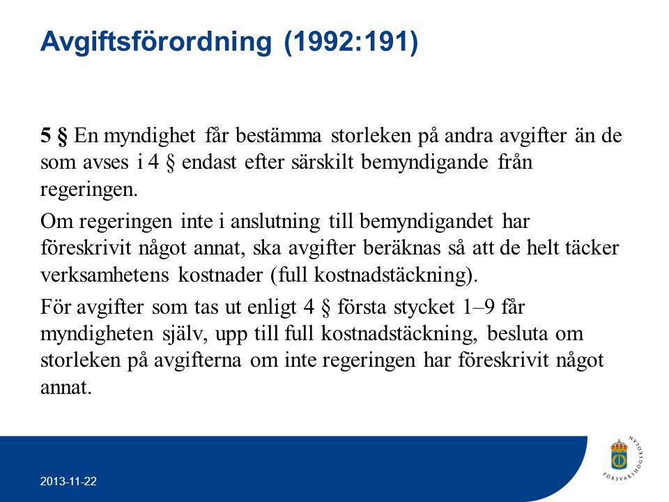 2013-11-22 Avgiftsförordning (1992:191) 5 § En myndighet får bestämma storleken på andra avgifter än de som avses i 4 § endast efter särskilt bemyndig