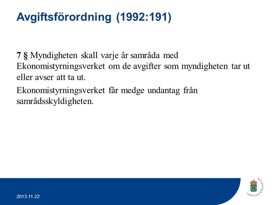 2013-11-22 Avgiftsförordning (1992:191) 7 § Myndigheten skall varje år samråda med Ekonomistyrningsverket om de avgifter som myndigheten tar ut eller