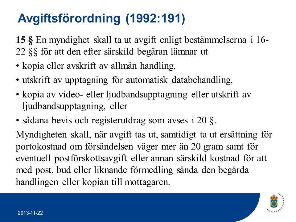 2013-11-22 Avgiftsförordning (1992:191) 15 § En myndighet skall ta ut avgift enligt bestämmelserna i 16- 22 §§ för att den efter särskild begäran lämn