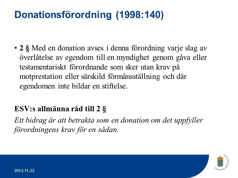 2013-11-22 Donationsförordning (1998:140) •2 § Med en donation avses i denna förordning varje slag av överlåtelse av egendom till en myndighet genom g