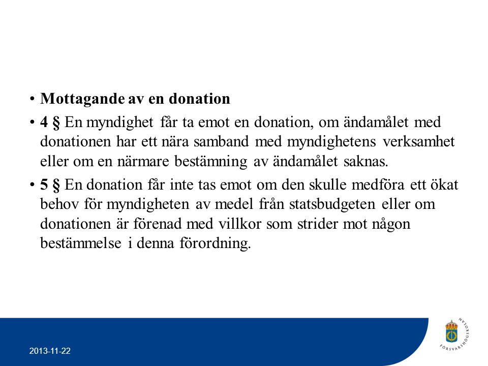 2013-11-22 •Mottagande av en donation •4 § En myndighet får ta emot en donation, om ändamålet med donationen har ett nära samband med myndighetens ver