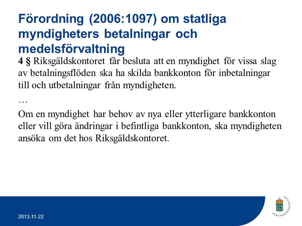 2013-11-22 Förordning (2006:1097) om statliga myndigheters betalningar och medelsförvaltning 4 § Riksgäldskontoret får besluta att en myndighet för vi