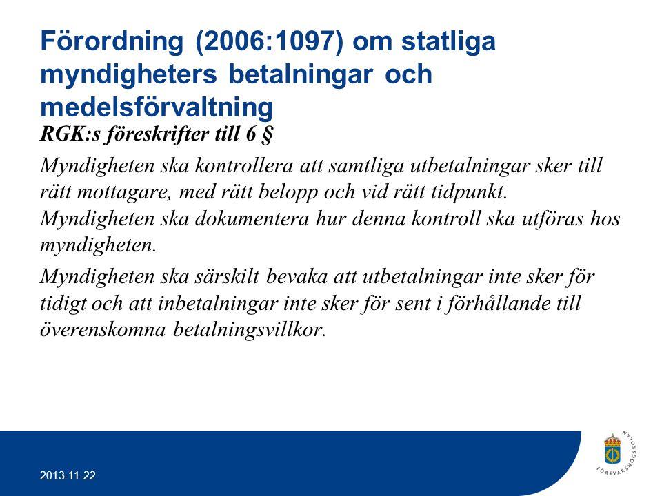 2013-11-22 Förordning (2006:1097) om statliga myndigheters betalningar och medelsförvaltning RGK:s föreskrifter till 6 § Myndigheten ska kontrollera a