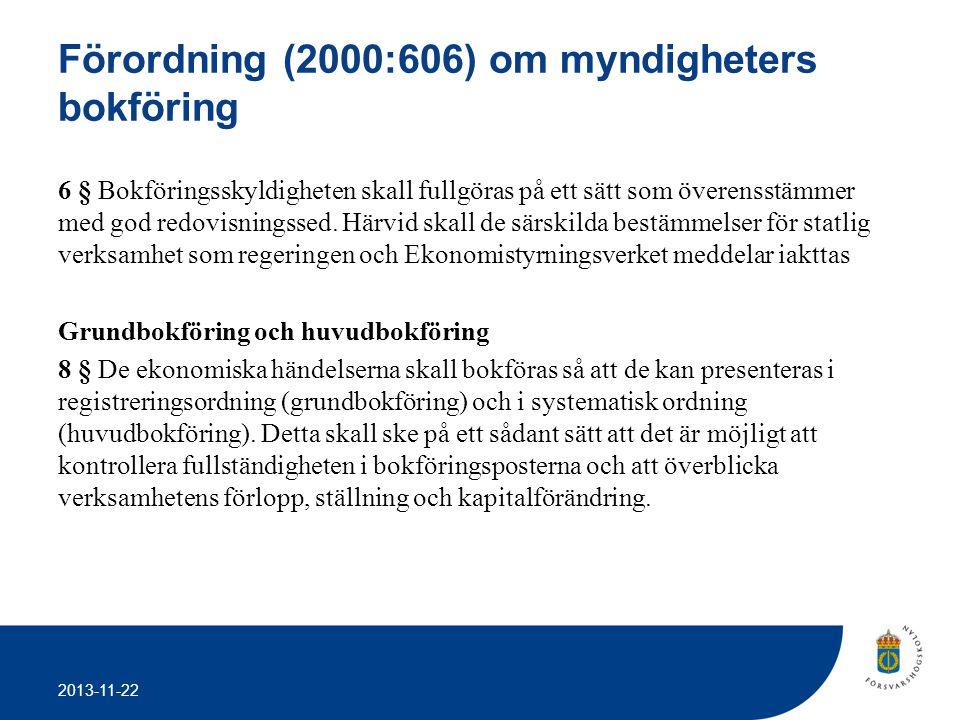 2013-11-22 Förordning (2000:606) om myndigheters bokföring 6 § Bokföringsskyldigheten skall fullgöras på ett sätt som överensstämmer med god redovisni