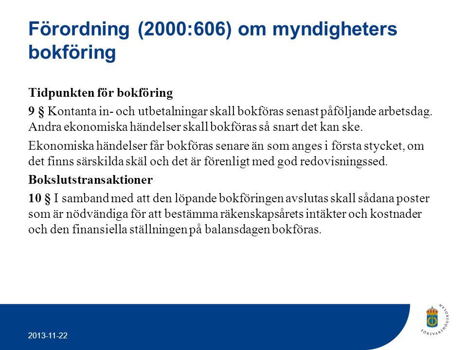 2013-11-22 Förordning (2000:606) om myndigheters bokföring Tidpunkten för bokföring 9 § Kontanta in- och utbetalningar skall bokföras senast påföljand