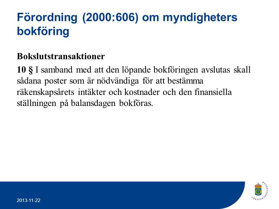 2013-11-22 Förordning (2000:606) om myndigheters bokföring Bokslutstransaktioner 10 § I samband med att den löpande bokföringen avslutas skall sådana