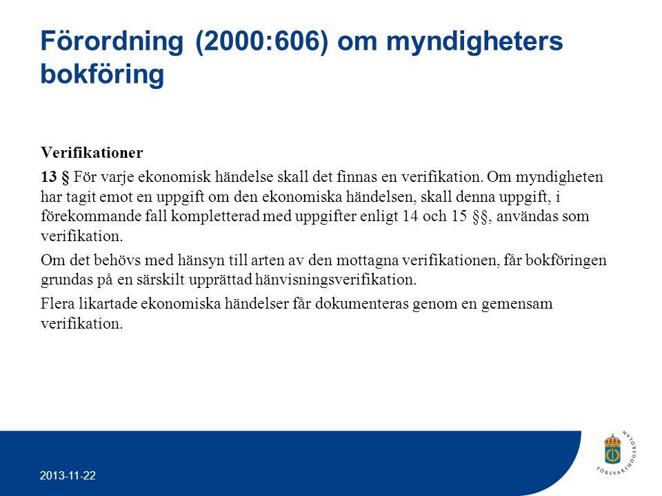 2013-11-22 Förordning (2000:606) om myndigheters bokföring Verifikationer 13 § För varje ekonomisk händelse skall det finnas en verifikation. Om myndi