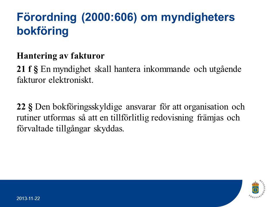 2013-11-22 Förordning (2000:606) om myndigheters bokföring Hantering av fakturor 21 f § En myndighet skall hantera inkommande och utgående fakturor el