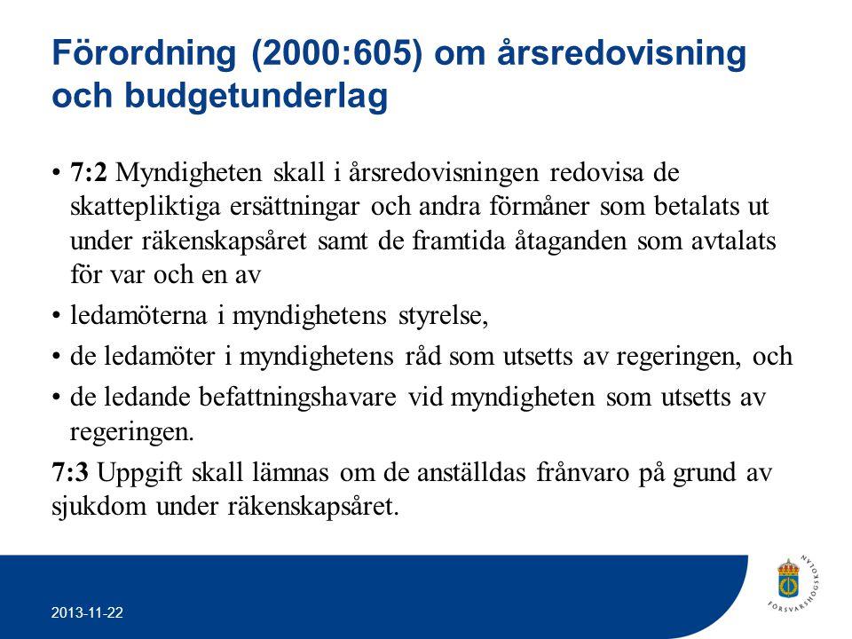 2013-11-22 Förordning (2000:605) om årsredovisning och budgetunderlag •7:2 Myndigheten skall i årsredovisningen redovisa de skattepliktiga ersättninga
