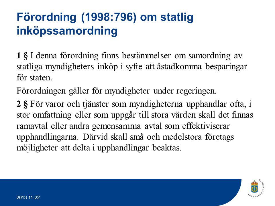 2013-11-22 Förordning (1998:796) om statlig inköpssamordning 1 § I denna förordning finns bestämmelser om samordning av statliga myndigheters inköp i