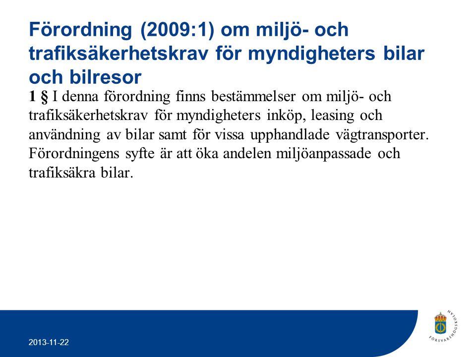 2013-11-22 Förordning (2009:1) om miljö- och trafiksäkerhetskrav för myndigheters bilar och bilresor 1 § I denna förordning finns bestämmelser om milj