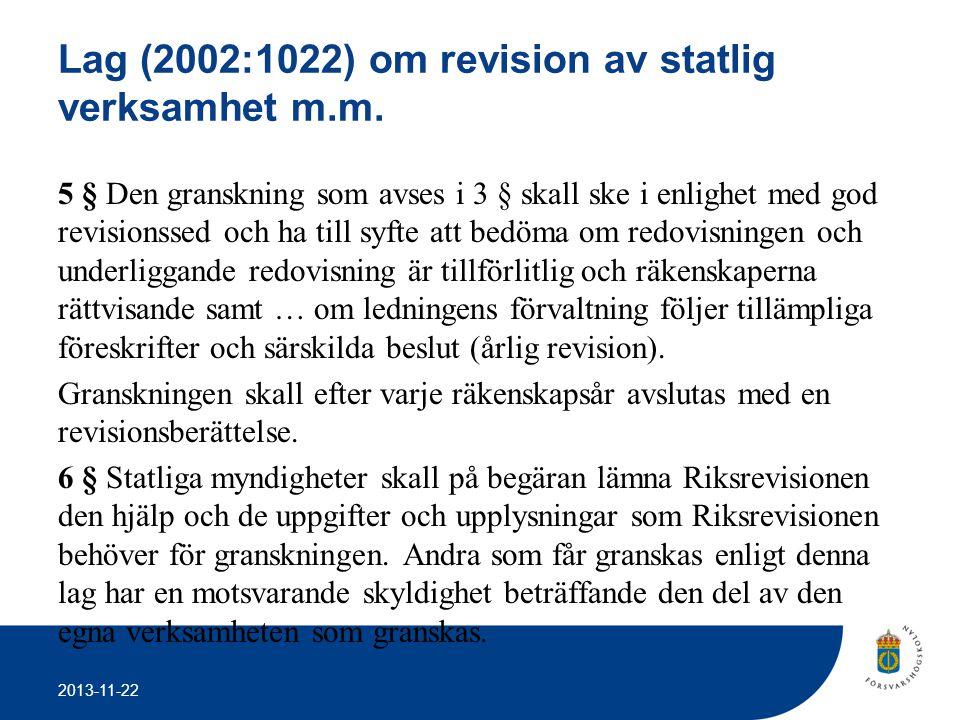 2013-11-22 Lag (2002:1022) om revision av statlig verksamhet m.m. 5 § Den granskning som avses i 3 § skall ske i enlighet med god revisionssed och ha