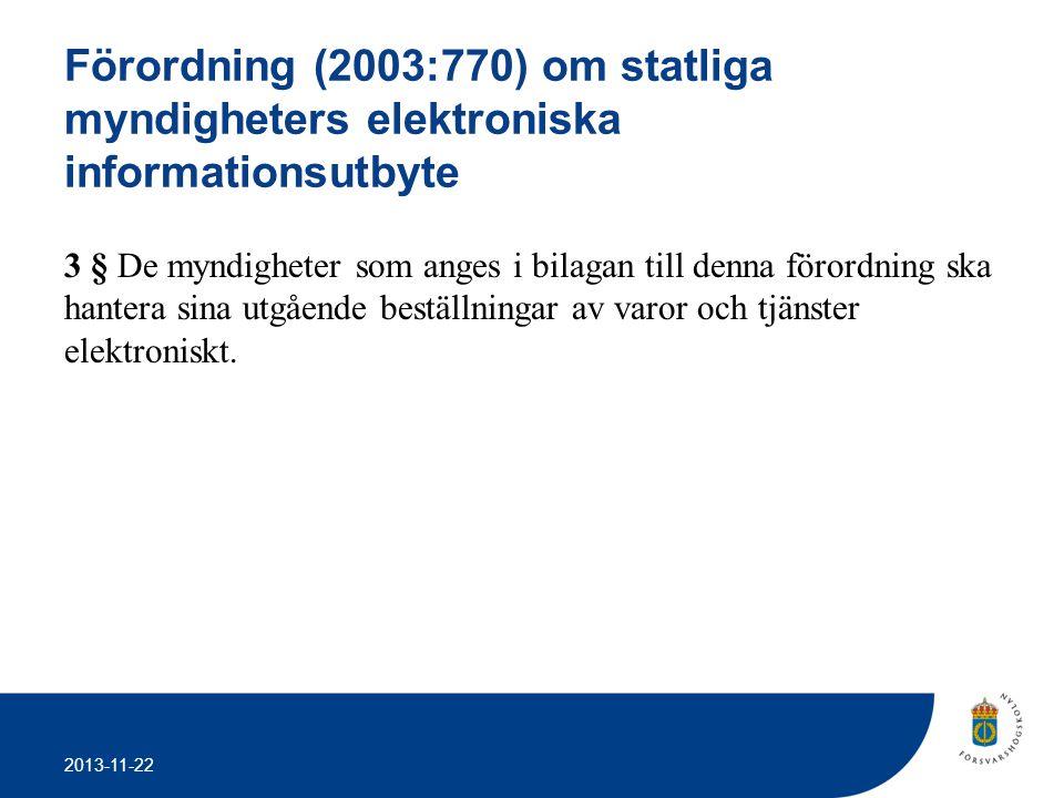 2013-11-22 Förordning (2003:770) om statliga myndigheters elektroniska informationsutbyte 3 § De myndigheter som anges i bilagan till denna förordning