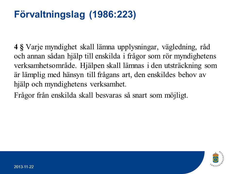 2013-11-22 Förvaltningslag (1986:223) 4 § Varje myndighet skall lämna upplysningar, vägledning, råd och annan sådan hjälp till enskilda i frågor som r